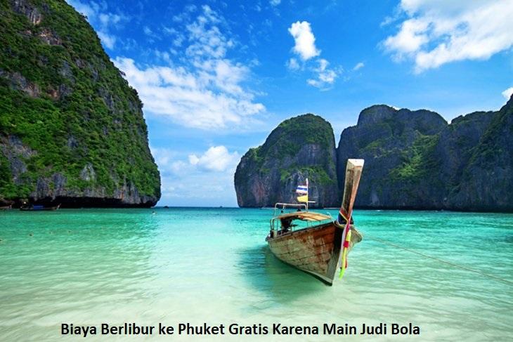 Biaya Berlibur ke Phuket Gratis Karena Main Judi Bola