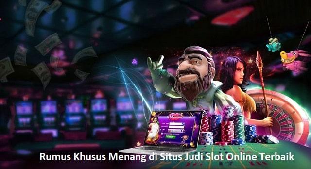 Rumus Khusus Menang di Situs Judi Slot Online Terbaik